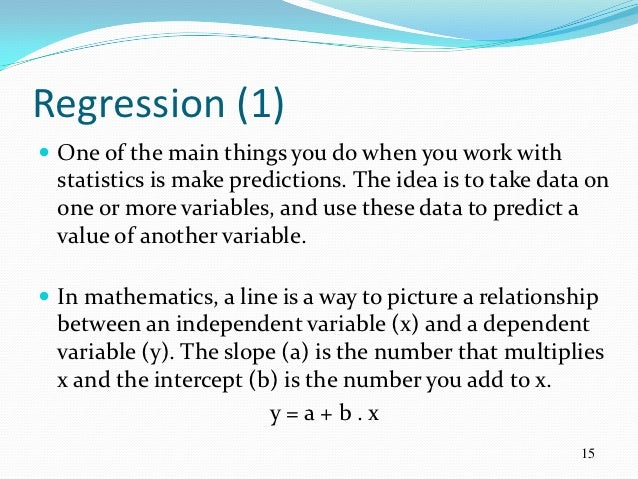 Regression (1) One of the main things you do when you work with  statistics is make predictions. The idea is to take data...