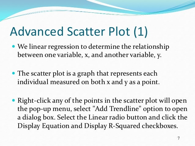 Advanced Scatter Plot (1) We linear regression to determine the relationship  between one variable, x, and another variab...