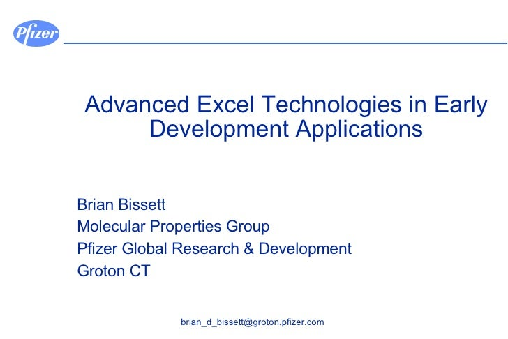 Advanced Excel Technologies in Early Development Applications Brian Bissett Molecular Properties Group Pfizer Global Resea...