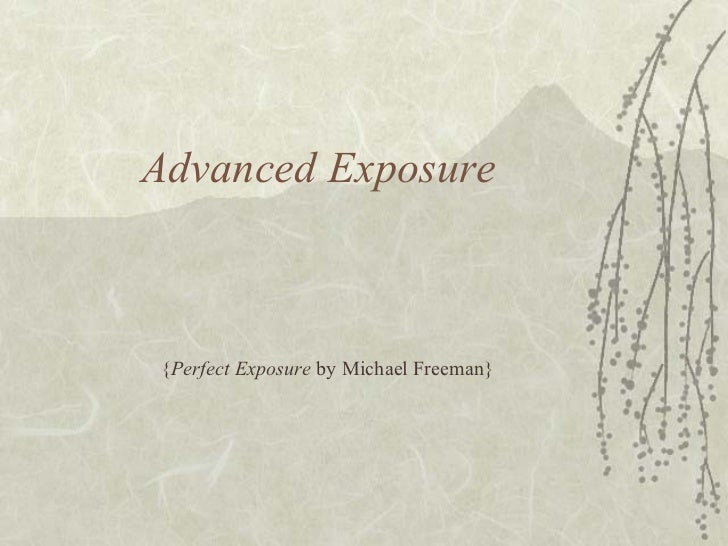 Advanced Exposure { Perfect Exposure  by Michael Freeman}