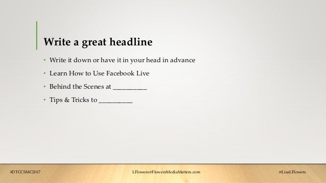 Write a great headline • Write it down or have it in your head in advance • Learn How to Use Facebook Live • Behind the Sc...