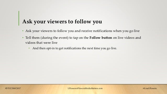 Ask your viewers to follow you • Ask your viewers to follow you and receive notifications when you go live • Tell them (du...