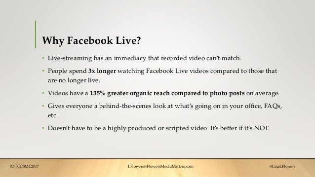 Why Facebook Live? • Live-streaming has an immediacy that recorded video can't match. • People spend 3x longer watching Fa...