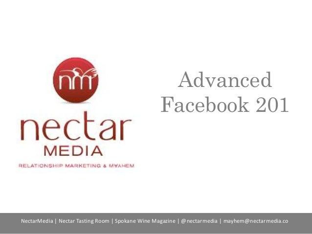 Advanced Facebook 201 NectarMedia   Nectar Tasting Room   Spokane Wine Magazine   @nectarmedia   mayhem@nectarmedia.co