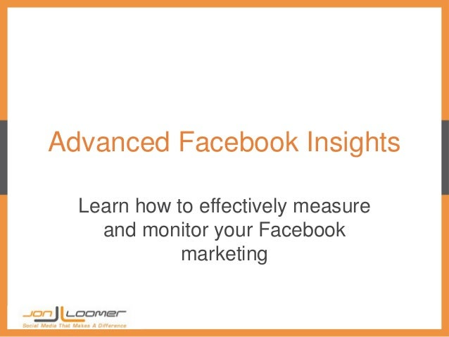 Advanced Facebook Insights  Learn how to effectively measure    and monitor your Facebook             marketing