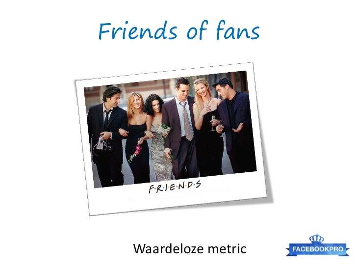 Friends of fans   Waardeloze metric
