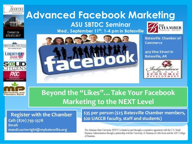 "Advanced Facebook Marketing ASU SBTDC Seminar Wed., September 11th, 1-4 pm in Batesville Beyond the ""Likes""…Take Your Face..."