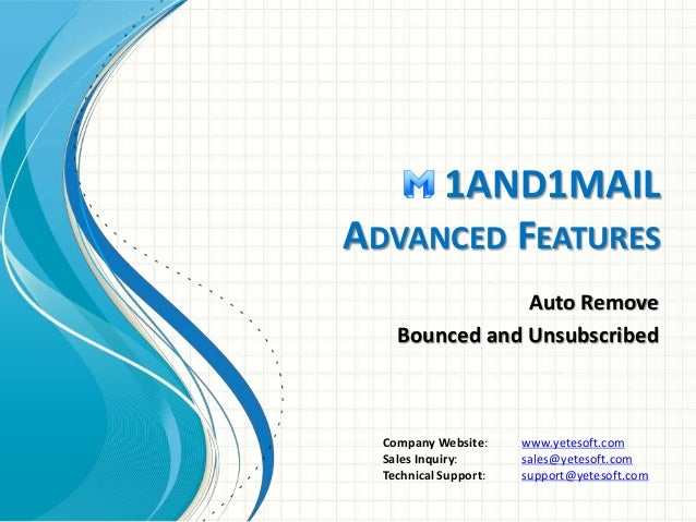 1AND1MAIL ADVANCED FEATURES Auto Remove Bounced and Unsubscribed Company Website: www.yetesoft.com Sales Inquiry: sales@ye...