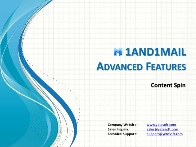 1AND1MAIL  ADVANCED FEATURES  Content Spin  Company Website: www.yetesoft.com  Sales Inquiry: sales@yetesoft.com  Technica...