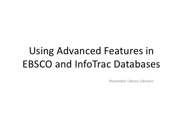 Using Advanced Features in EBSCO and InfoTrac Databases<br />November Library LibLearn<br />