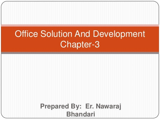 Prepared By: Er. Nawaraj Bhandari Office Solution And Development Chapter-3