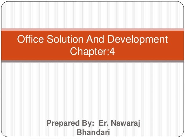 Prepared By: Er. Nawaraj Bhandari Office Solution And Development Chapter:4