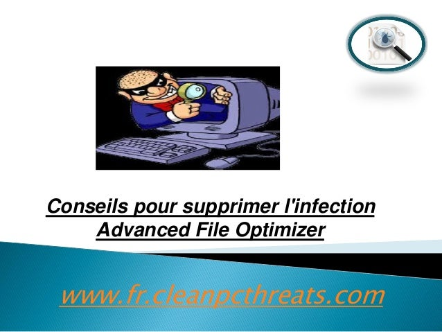 Conseils pour supprimer l'infection Advanced File Optimizer  www.fr.cleanpcthreats.com