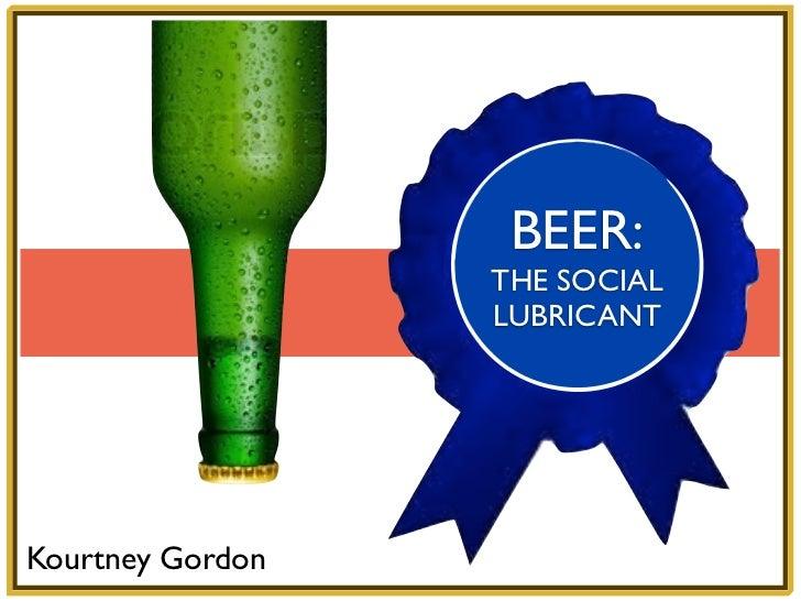 BEER:                  THE SOCIAL                  LUBRICANTKourtney Gordon