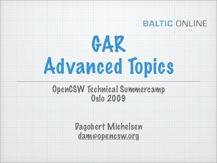 GARAdvanced Topics OpenCSW Technical Summercamp          Oslo 2009      Dagobert Michelsen       dam@opencsw.org