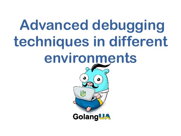 Advanced debugging techniques in different environments
