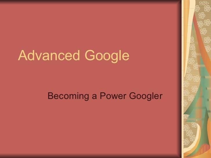 Advanced Google Becoming a Power Googler