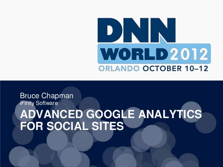Bruce ChapmaniFinity SoftwareADVANCED GOOGLE ANALYTICSFOR SOCIAL SITES