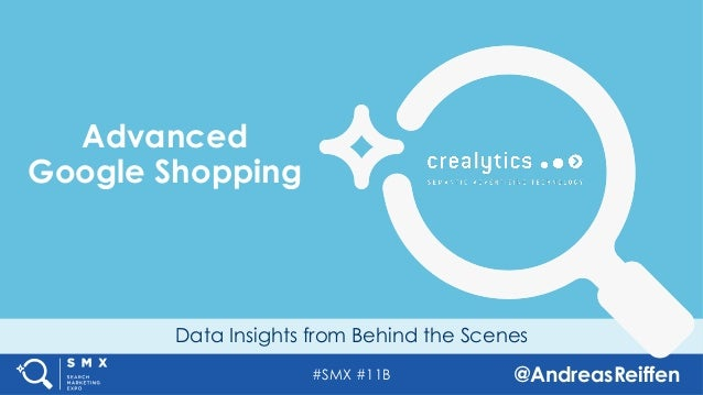 #SMX #11B @AndreasReiffen Data Insights from Behind the Scenes Advanced Google Shopping