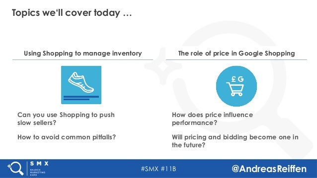 #SMX #11B @AndreasReiffen Using Shopping to manage inventory Topics we'll cover today … How does price influence performan...
