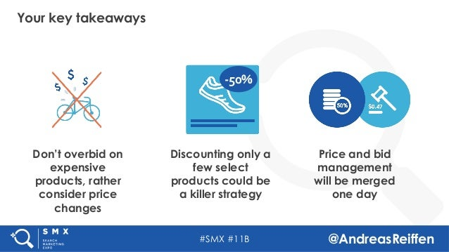 #SMX #11B @AndreasReiffen Your key takeaways Don't overbid on expensive products, rather consider price changes Price and ...
