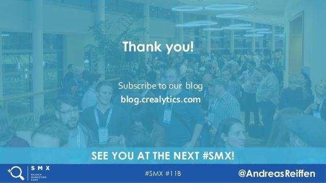 #SMX #11B @AndreasReiffen SEE YOU AT THE NEXT #SMX! Thank you! Subscribetoourblog blog.crealytics.com
