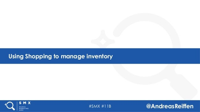 #SMX #11B @AndreasReiffen Using Shopping to manage inventory