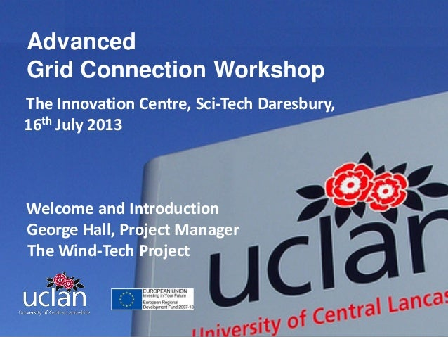 Advanced Grid Connection Workshop The Innovation Centre, Sci-Tech Daresbury, 16th July 2013  Welcome and Introduction Geor...