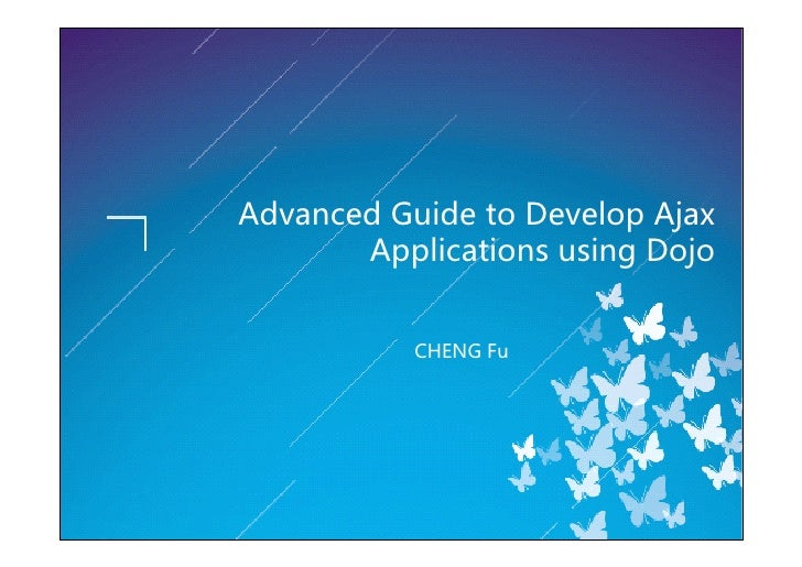 Advanced Guide to Develop Ajax        Applications using Dojo              CHENG Fu