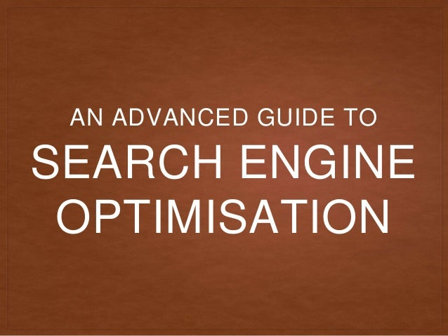 SEARCH ENGINE OPTIMISATION AN ADVANCED GUIDE TO