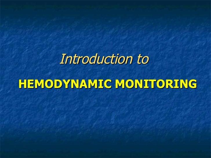 Introduction to    HEMODYNAMIC MONITORING