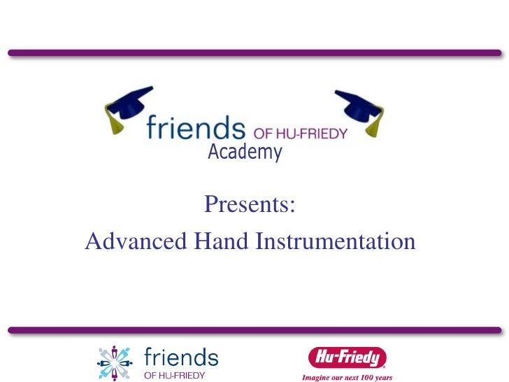 Presents: Advanced Hand Instrumentation