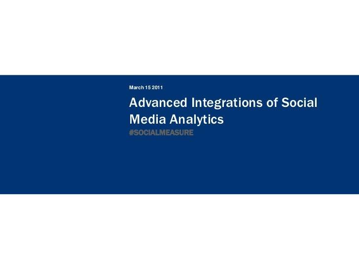 March 15 2011Advanced Integrations of SocialMedia Analytics#SOCIALMEASURE