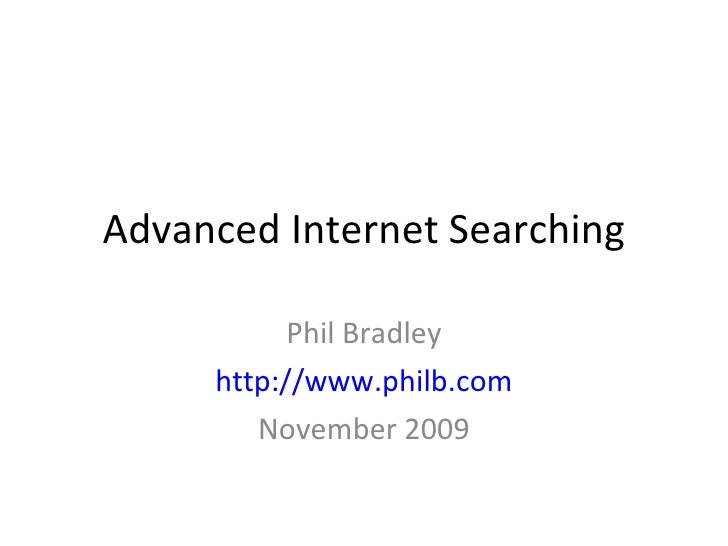 Advanced Internet Searching Phil Bradley http://www.philb.com November 2009