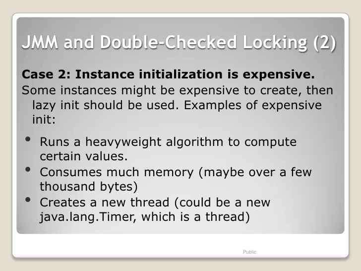 JMM and Double-Checked Locking (2)Case 2: Instance initialization is expensive.Some instances might be expensive to create...