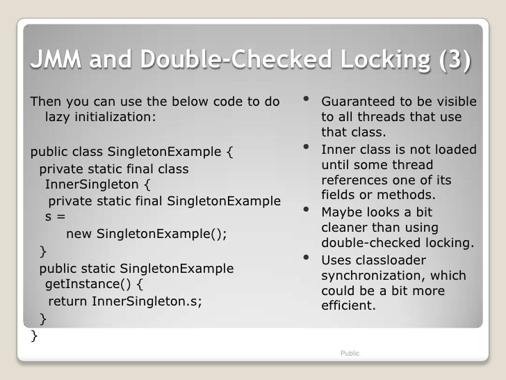 JMM and Double-Checked Locking (3)Then you can use the below code to do       •   Guaranteed to be visible  lazy initializ...