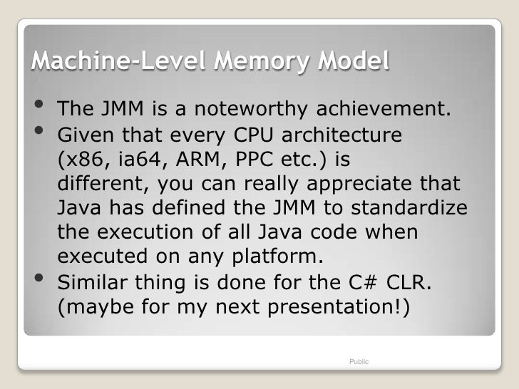 Machine-Level Memory Model•   The JMM is a noteworthy achievement.•   Given that every CPU architecture    (x86, ia64, ARM...
