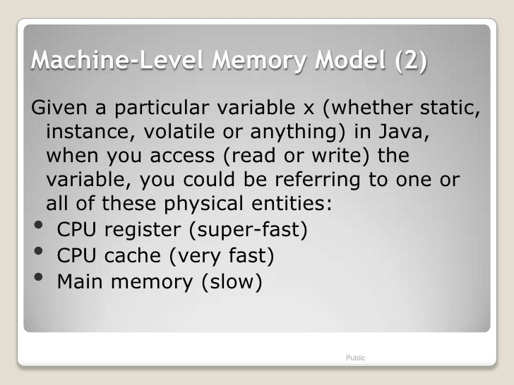 Machine-Level Memory Model (2)Given a particular variable x (whether static, instance, volatile or anything) in Java, when...