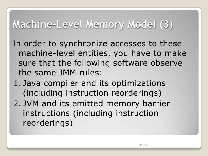 Machine-Level Memory Model (3)In order to synchronize accesses to these  machine-level entities, you have to make  sure th...