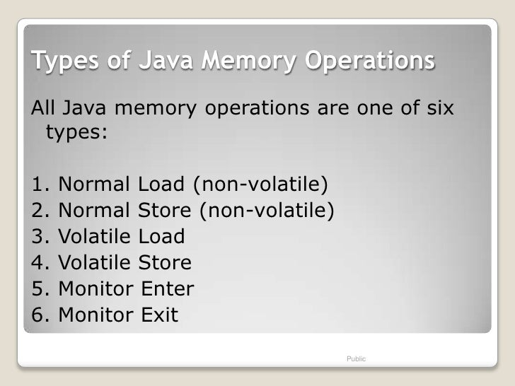 Types of Java Memory OperationsAll Java memory operations are one of six types:1.   Normal Load (non-volatile)2.   Normal ...