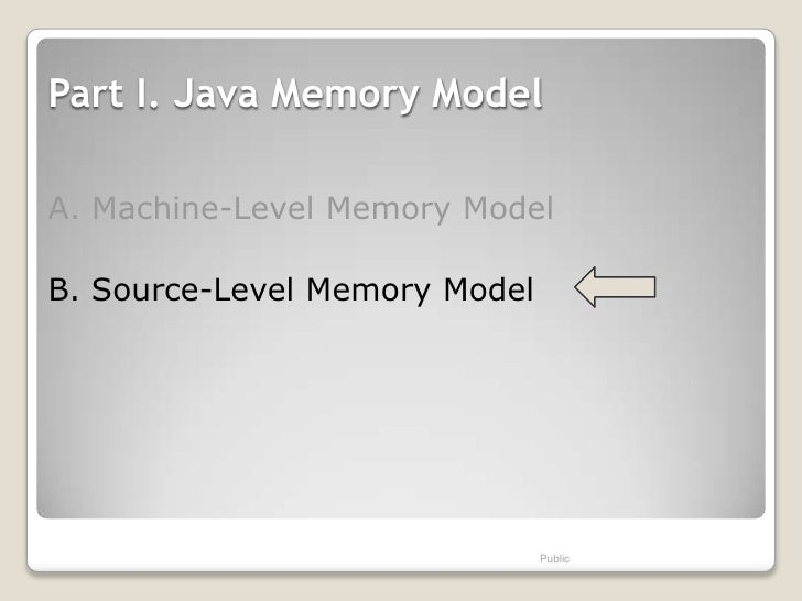 Part I. Java Memory ModelA. Machine-Level Memory ModelB. Source-Level Memory Model                               Public