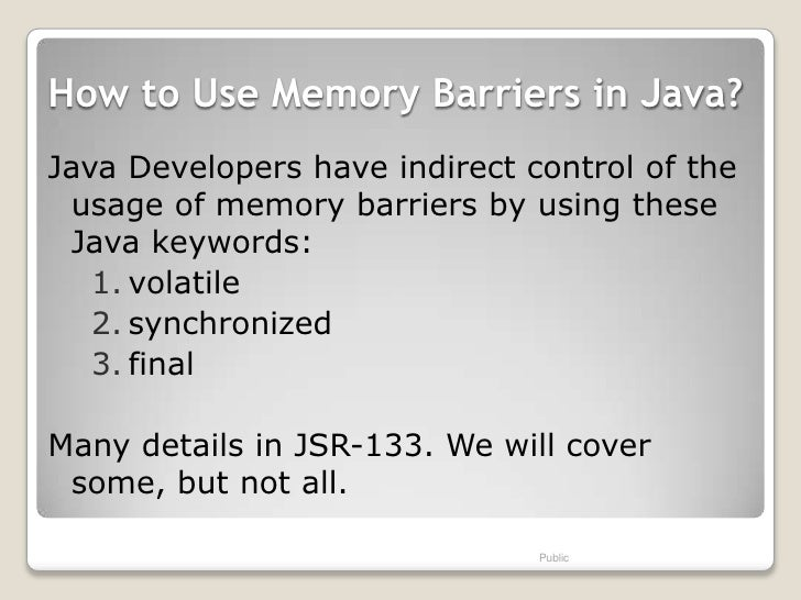 How to Use Memory Barriers in Java?Java Developers have indirect control of the usage of memory barriers by using these Ja...