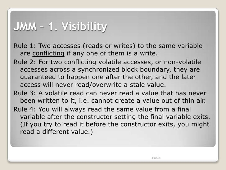 JMM – 1. VisibilityRule 1: Two accesses (reads or writes) to the same variable  are conflicting if any one of them is a wr...
