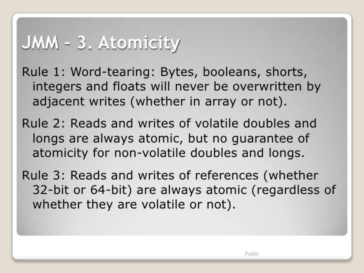 JMM – 3. AtomicityRule 1: Word-tearing: Bytes, booleans, shorts, integers and floats will never be overwritten by adjacent...