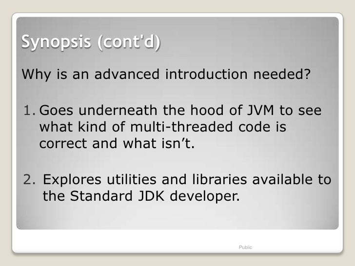 Synopsis (contd)Why is an advanced introduction needed?1. Goes underneath the hood of JVM to see   what kind of multi-thre...