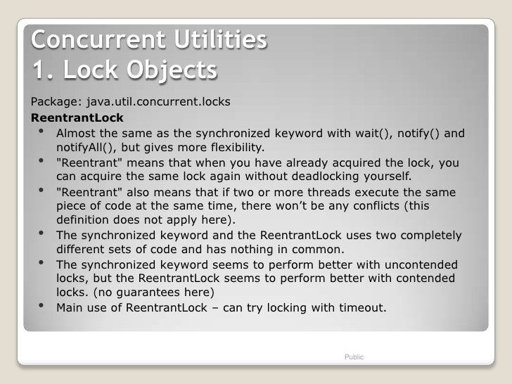 Concurrent Utilities1. Lock ObjectsPackage: java.util.concurrent.locksReentrantLock •  Almost the same as the synchronized...