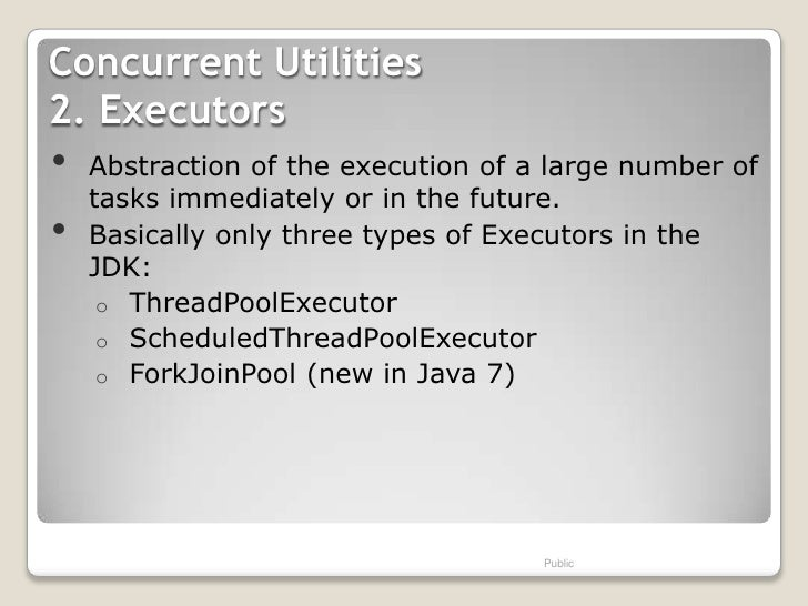Concurrent Utilities2. Executors•   Abstraction of the execution of a large number of    tasks immediately or in the futur...