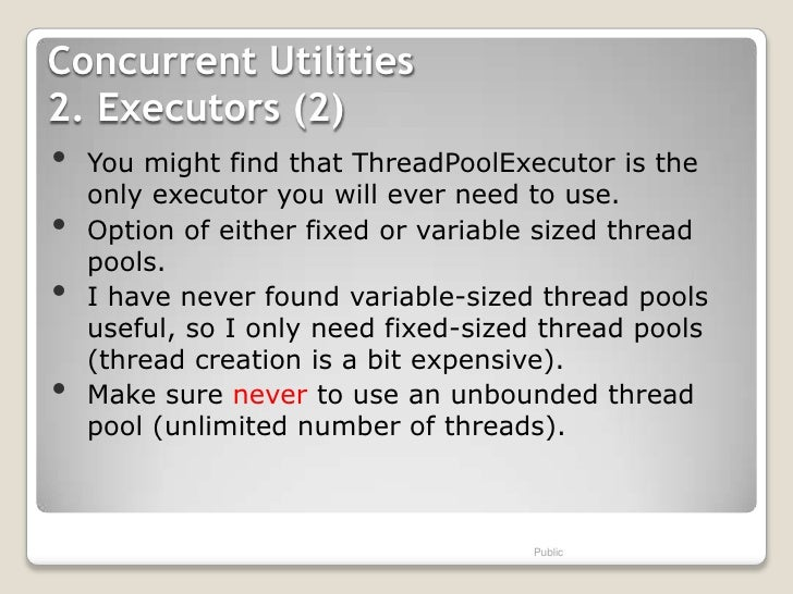 Concurrent Utilities2. Executors (2)•   You might find that ThreadPoolExecutor is the    only executor you will ever need ...