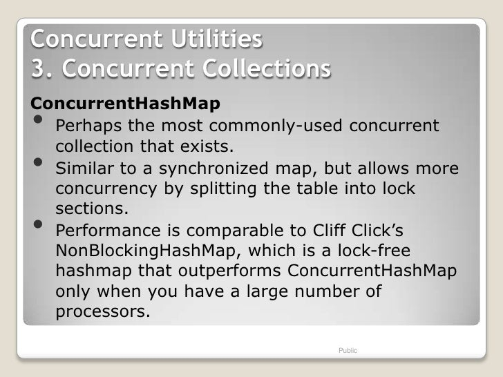 Concurrent Utilities3. Concurrent CollectionsConcurrentHashMap• Perhaps the most commonly-used concurrent  collection that...