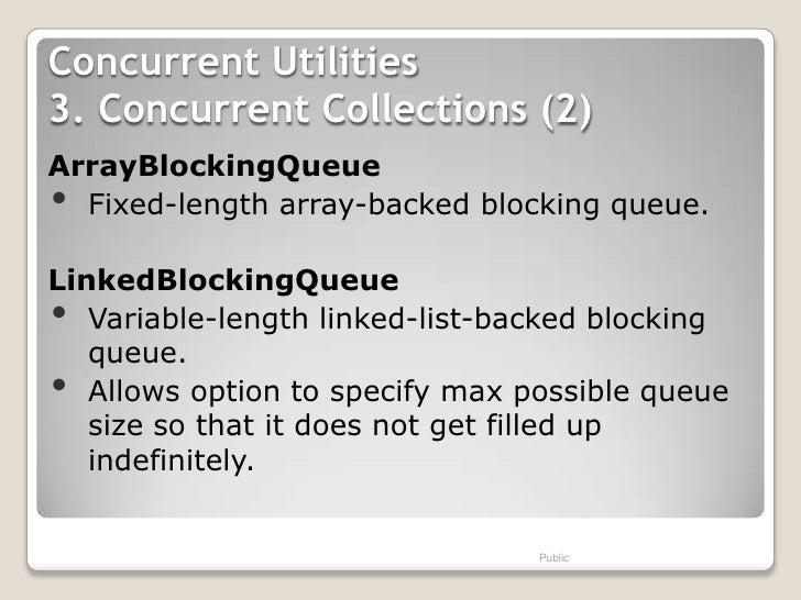 Concurrent Utilities3. Concurrent Collections (2)ArrayBlockingQueue• Fixed-length array-backed blocking queue.LinkedBlocki...